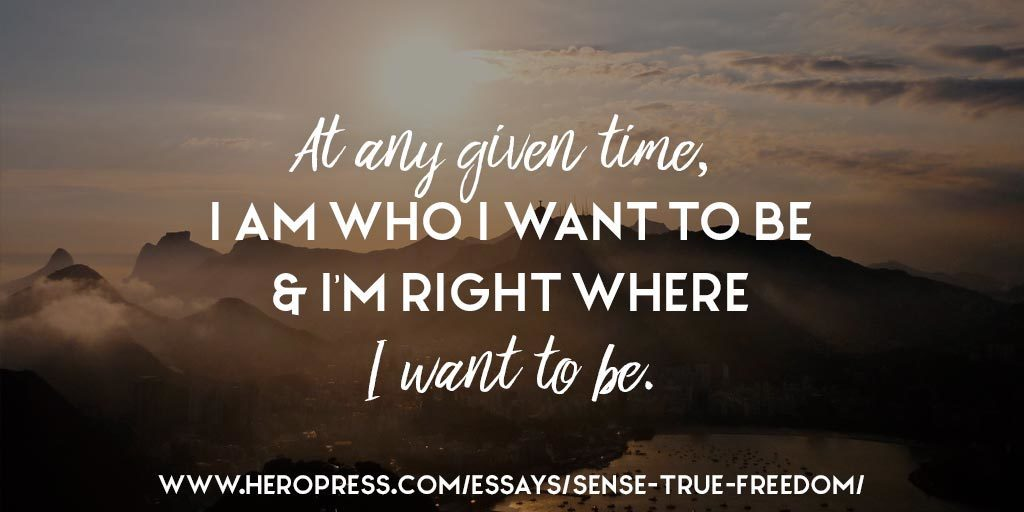 Pull Quote: At any given time, I am who I want to be, & I'm right where I want to be.