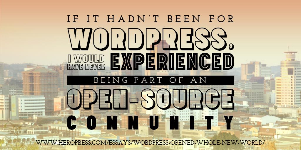 Pull Quote: If it hadn't been for WordPress, I would never have experience being part of an open-source community.