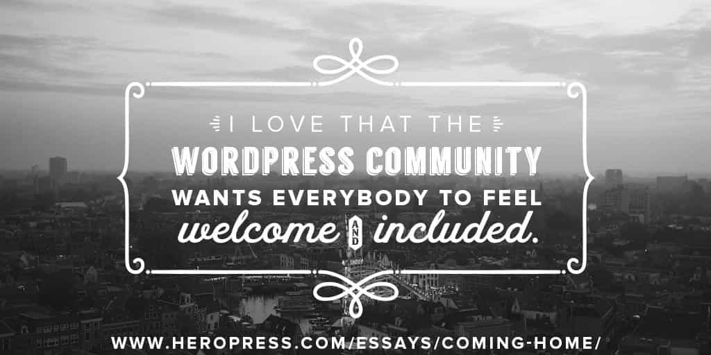 Pull Quote: I love that the WordPress community wants everyone to feel welcome and included,