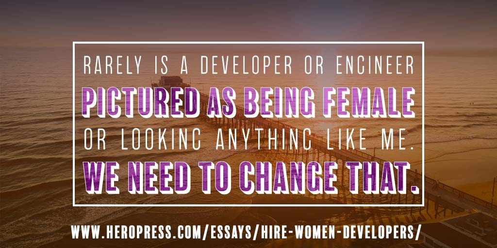 Pull Quote: Rarely is a developer or engineer pictured as being female or looking like me. We need to change that.
