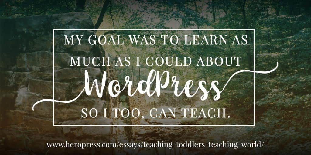 Pull Quote: My goal was to learn as much as I could about WordPress so I too, can teach.