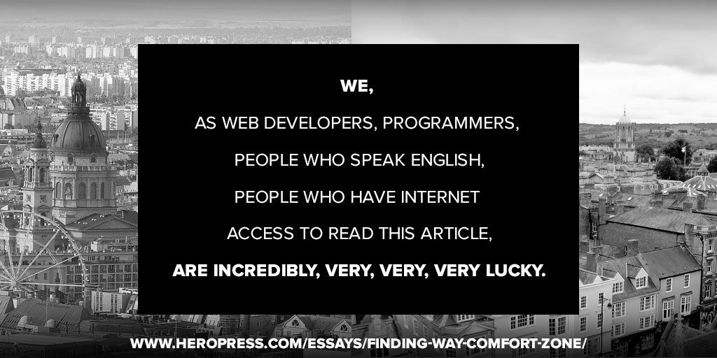 Pull Quote: As web developers, programmers, people who speak English, people who have internet access to read this article, are incredibly, very, very, very lucky.