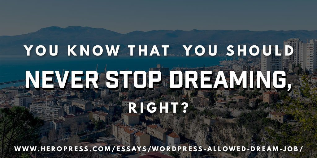 Pull Quote: You know that you should never stop dreaming, right?