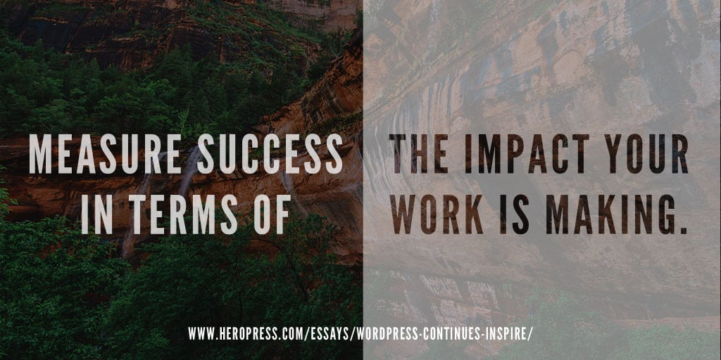 Pull quote: Measure success in terms of the impact your work is making.